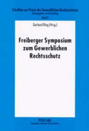 Freiberger Symposium Zum Gewerblichen Rechtsschutz