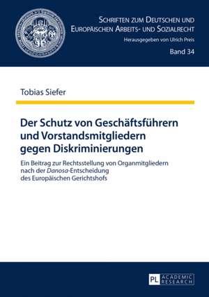 Der Schutz Von Geschaeftsfuehrern Und Vorstandsmitgliedern Gegen Diskriminierungen:  Eine Rechtsvergleichende, Dogmatische Studie de Tobias Siefer