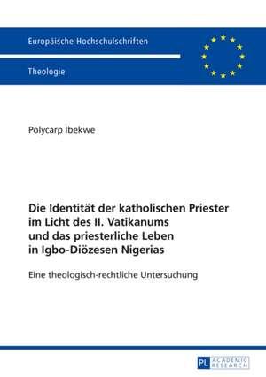 Die Identität der katholischen Priester im Licht des II. Vatikanums und das priesterliche Leben in Igbo-Diözesen Nigerias de Polycarp Ibekwe
