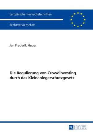 Die Regulierung von Crowdinvesting durch das Kleinanlegerschutzgesetz de Jan Frederik Heuer