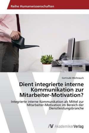 Dient integrierte interne Kommunikation zur Mitarbeiter-Motivation? de Weihrauch Gertrude
