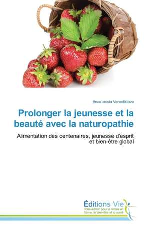 Prolonger La Jeunesse Et La Beaute Avec La Naturopathie