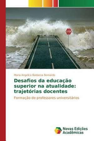 Desafios Da Educacao Superior Na Atualidade:  Trajetorias Docentes de Maria Angelica Baldassa Bernardo