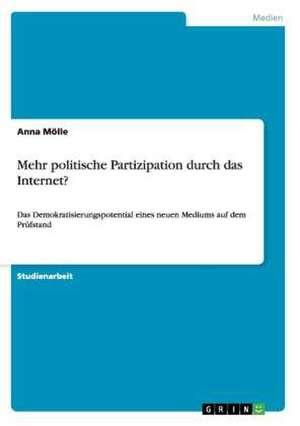 Mehr politische Partizipation durch das Internet? de Anna Mölle