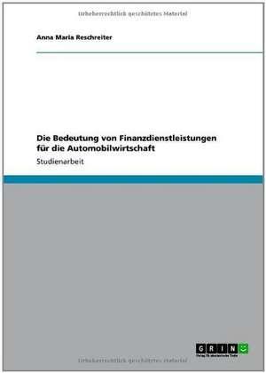 Die Bedeutung von Finanzdienstleistungen für die Automobilwirtschaft de Anna Maria Reschreiter