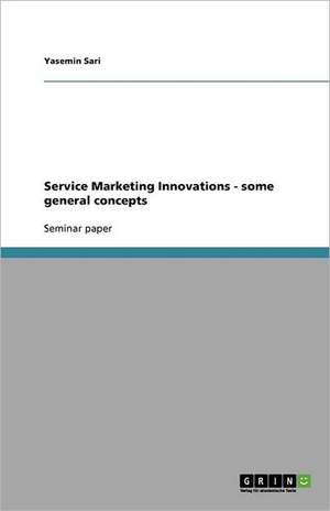 Service Marketing Innovations - some general concepts de Yasemin Sari