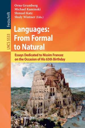 Languages: From Formal to Natural: Essays Dedicated to Nissim Francez on the Occasion of His 65th Birthday de Orna Grumberg