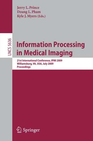 Information Processing in Medical Imaging: 21st International Conference, IPMI 2009, Williamsburg, VA, USA, July 5-10, 2009, Proceedings de Jerry L. Prince