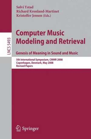 Computer Music Modeling and Retrieval. Genesis of Meaning in Sound and Music: 5th International Symposium, CMMR 2008 Copenhagen, Denmark, May 19-23, 2008 Revised Papers de Sølvi Ystad