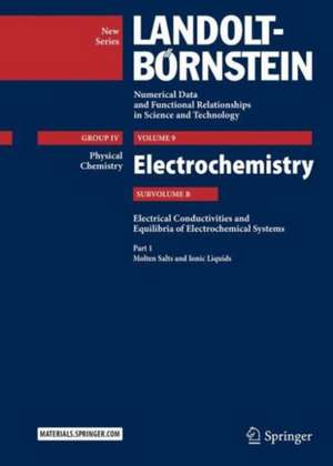 Part 1: Molten Salts and Ionic Liquids: Subvolume B: Electrical Conductivities and Equilibria of Electrochemical Systems - Volume 9: Electrochemistry - Group IV: Physical Chemistry  - Landolt-Börnstein New Series de M. D. Lechner