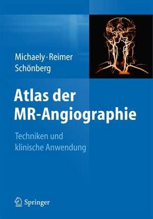 Atlas der MR-Angiographie: Techniken und klinische Anwendung de Henrik J. Michaely