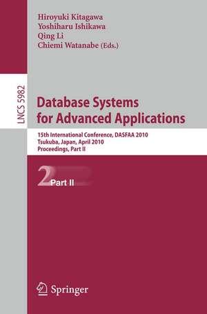 Database Systems for Advanced Applications: 15th International Conference, DASFAA 2010, Tsukuba, Japan, April 1-4, 2010, Proceedings, Part II de Hiroyuki Kitagawa