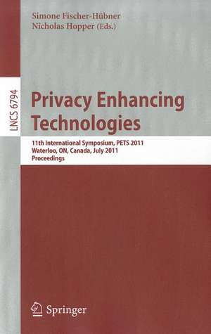 Privacy Enhancing Technologies: 11th International Symposium, PETS 2011, Waterloo, ON, Canada, July 27-29, 2011, Proceedings de Simone Fischer-Hübner