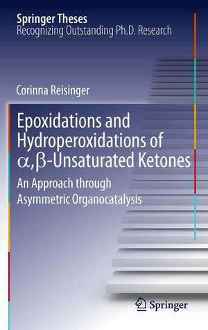 Epoxidations and Hydroperoxidations of α,β-Unsaturated Ketones: An Approach through Asymmetric Organocatalysis de Corinna Reisinger
