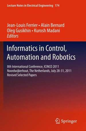Informatics in Control, Automation and Robotics: 8th International Conference, ICINCO 2011 Noordwijkerhout, The Netherlands, July 28-31, 2011 Revised Selected Papers de Jean-Louis Ferrier