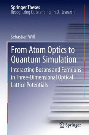 From Atom Optics to Quantum Simulation: Interacting Bosons and Fermions in Three-Dimensional Optical Lattice Potentials de Sebastian Will