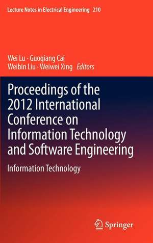 Proceedings of the 2012 International Conference on Information Technology and Software Engineering: Information Technology de Wei Lu
