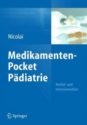Medikamenten-Pocket Paediatrie - Notfall- und Intensivmedizin
