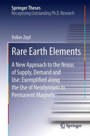 Rare Earth Elements: A New Approach to the Nexus of Supply, Demand and Use: Exemplified along the Use of Neodymium in Permanent Magnets de Volker Zepf