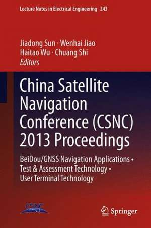 China Satellite Navigation Conference (CSNC) 2013 Proceedings: BeiDou/GNSS Navigation Applications • Test & Assessment Technology • User Terminal Technology de Jiadong Sun