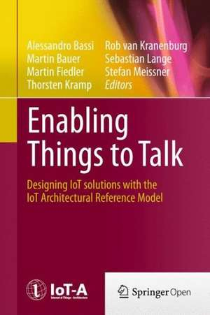 Enabling Things to Talk: Designing IoT solutions with the IoT Architectural Reference Model de Alessandro Bassi