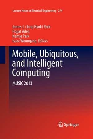 Mobile, Ubiquitous, and Intelligent Computing: MUSIC 2013 de James J. (Jong Hyuk) Park