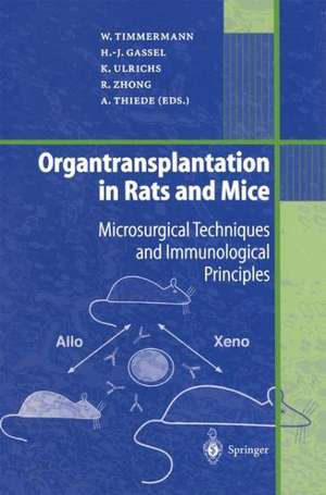 Organtransplantation in Rats and Mice: Microsurgical Techniques and Immunological Principles de Wolfgang Timmermann