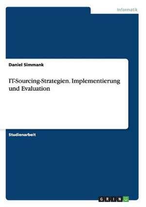 IT-Sourcing-Strategien. Implementierung und Evaluation de Daniel Simmank