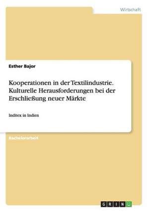 Kooperationen in Der Textilindustrie. Kulturelle Herausforderungen Bei Der Erschliessung Neuer Markte:  Darstellung Und Kritische Analyse de Esther Bajor