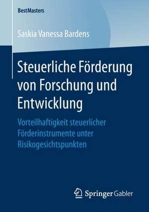 Steuerliche Förderung von Forschung und Entwicklung: Vorteilhaftigkeit steuerlicher Förderinstrumente unter Risikogesichtspunkten de Saskia Vanessa Bardens