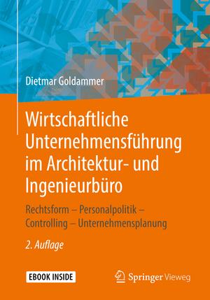 Wirtschaftliche Unternehmensführung im Architektur- und Ingenieurbüro: Rechtsform – Personalpolitik – Controlling – Unternehmensplanung de Dietmar Goldammer
