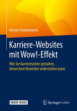 Karriere‐Websites mit Wow!‐Effekt: Wie Sie Karriereseiten gestalten, denen kein Bewerber widerstehen kann de Henner Knabenreich
