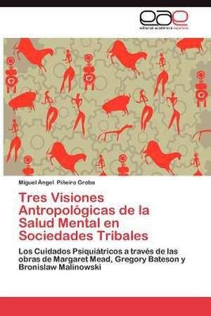 Tres Visiones Antropologicas de La Salud Mental En Sociedades Tribales