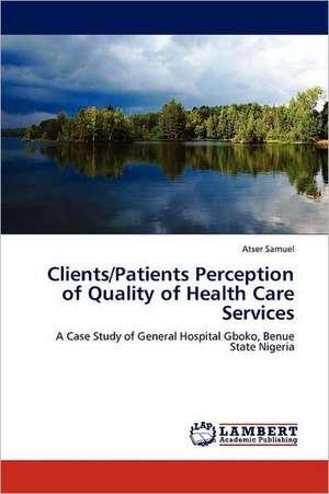 Clients/Patients Perception of Quality of Health Care Services de Atser Samuel