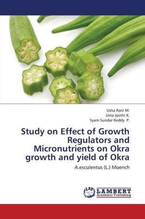 Study on Effect of Growth Regulators and Micronutrients on Okra growth and yield of Okra de M. Usha Rani