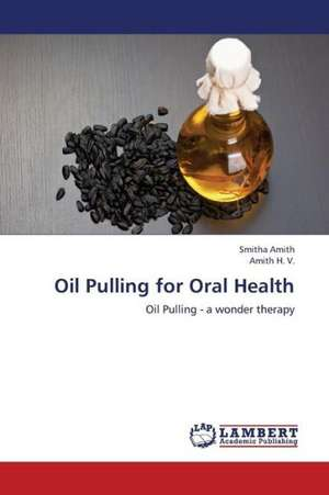 Oil Pulling for Oral Health de Amith Smitha