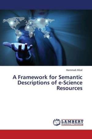 A Framework for Semantic Descriptions of e-Science Resources de Afzal Hammad