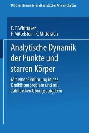 Analytische Dynamik der Punkte und Starren Körper: Mit Einer Einführung in das Dreikörperproblem und mit Zahlreichen Übungsaufgaben de E. T. Whittaker