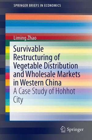 Survivable Restructuring of Vegetable Distribution and Wholesale Markets in Western China de Liming Zhao