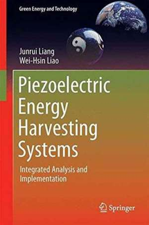 Piezoelectric Energy Harvesting Systems: Integrated Analysis and Implementation de Junrui Liang