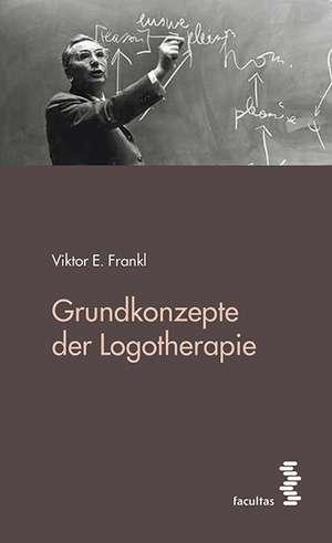 Grundkonzepte der Logotherapie de Viktor E. Frankl