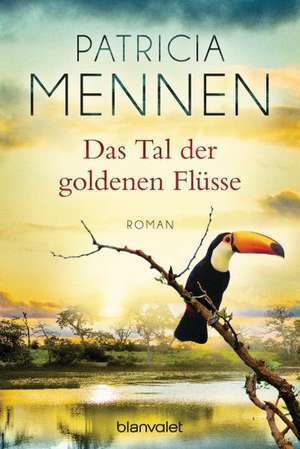 Das Tal der goldenen Flüsse de Patricia Mennen