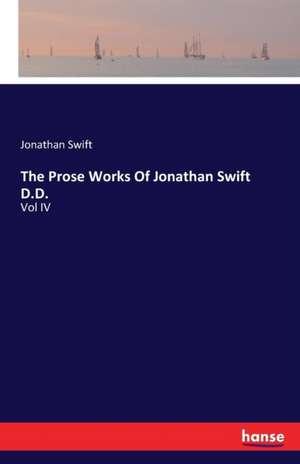 The Prose Works Of Jonathan Swift D.D. de Jonathan Swift