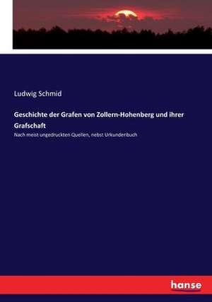 Geschichte der Grafen von Zollern-Hohenberg und ihrer Grafschaft de Ludwig Schmid