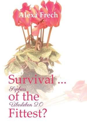 Survival ... of the Fittest? - Sophias Überleben 2.0 de Alexa Frech