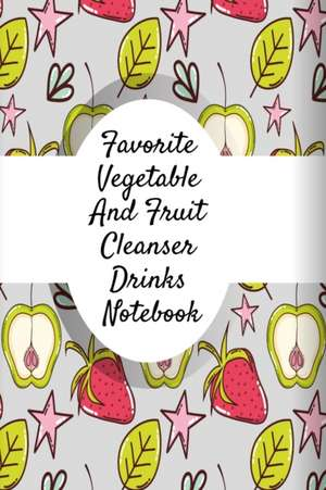Favorite Vegetable And Fruit Cleanser Drinks Notebook de Ginger Green