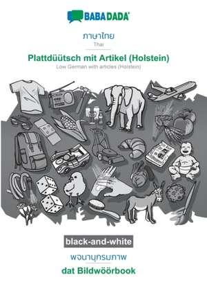 BABADADA black-and-white, Thai (in thai script) - Plattdüütsch mit Artikel (Holstein), visual dictionary (in thai script) - dat Bildwöörbook de  Babadada Gmbh