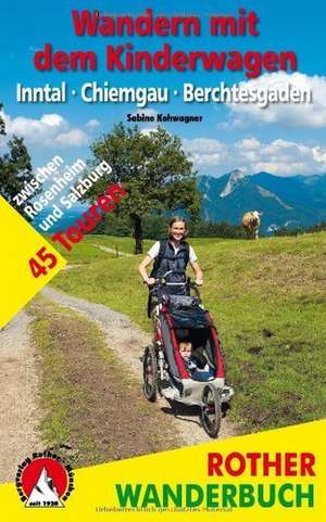 Wandern mit dem Kinderwagen Inntal - Chiemgau - Berchtesgaden de Sabine Kohwagner