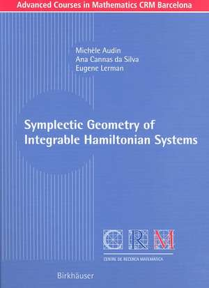 Symplectic Geometry of Integrable Hamiltonian Systems de Michèle Audin
