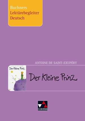Antoine de Saint-Exupery, Der Kleine Prinz. Buchners Lektuerebegleiter Deutsch
